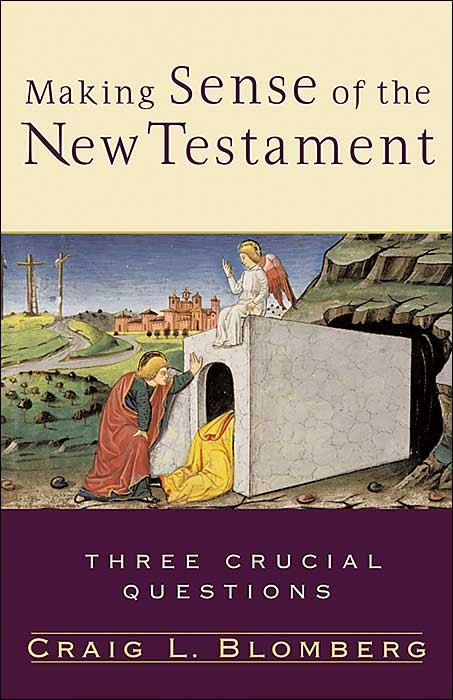 BlomMake - Making Sense of the New Testament: Three Crucial Questions, by Craig L. Blomberg
