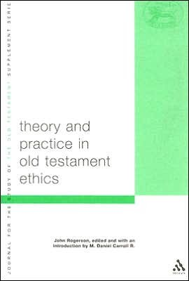 CarTheory - Theory and Practice in Old Testament Ethics, ed. by M. Daniel Carroll R.