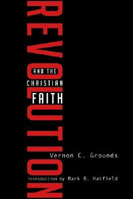 GrndRev - Revolution and the Christian Faith: An Evangelical Perspective, by Vernon C. Grounds