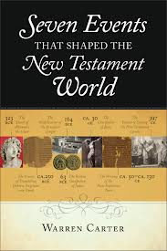 Seven Events That Shaped the New Testament World Warren Carter