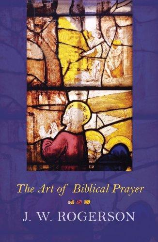 The Art of Biblical Prayer J.W. Rogerson